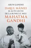 Darul mâniei și alte lecții de la bunicul meu Mahatma Gandhi