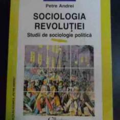 Sociologia Revolutiei Studii De Sociologie Politica - Petre Andrei ,545717