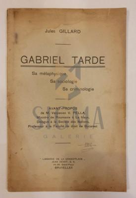 JULES GILLARD ( prefata de Vespasian V. Pella ) - GABRIEL TARDE - sa metaphisique , sa sociologie, sa criminologie , 1936 foto