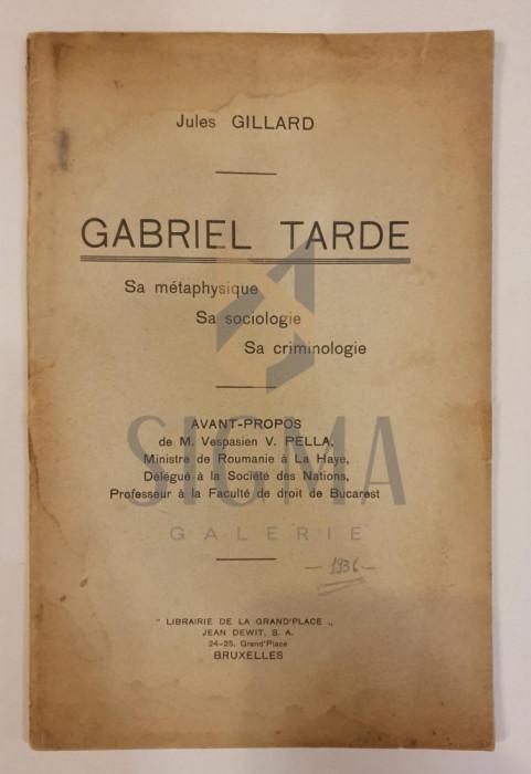 JULES GILLARD ( prefata de Vespasian V. Pella ) - GABRIEL TARDE - sa metaphisique , sa sociologie, sa criminologie , 1936
