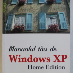 MANUALUL TAU DE WINDOWS XP - HOME EDITION de DAVID POGUE , 2006