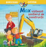 Max viziteaza santierul de constructii/Christian Tielmann, Sabine Kraushaar