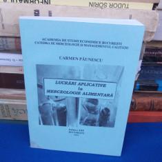CARMEN PAUNESCU - LUCRARI APLICATIVE LA MERCEOLOGIE ALIMENTARA , 2001