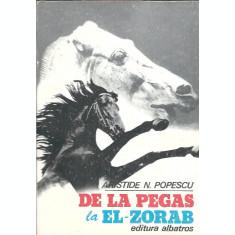De la Pegas la El-Zorab - Aristide Popescu