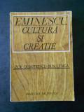 ZOE DUMITRESCU BUSULENGA - EMINESCU. CULTURA SI CREATIE