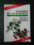 SANATATE CU MARIA TREBEN - DURERILE DE CAP SI MIGRENA