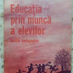 EDUCATIA PRIN MUNCA A ELEVILOR. SCHITE PEDAGOGICE - MIHAI RADULESCU