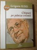 CHIPURI PE PANZA VREMII (CU DEDICATIE CATRE DAN HATMANU)-GRIGORE ILISEI