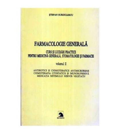 Farmocologia generala. Curs si lucrari practice pentru medicina generala, stomatologie si farmacie vol.II