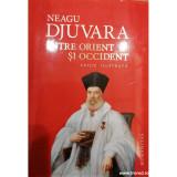 Intre Orient si Occident editie ilustrata, Neagu Djuvara
