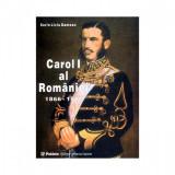 Carol I al Romaniei (1866-1881) vol. I
