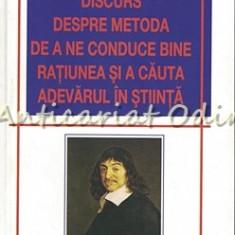 Discurs Despre Metoda De A Ne Conduce Bine Ratiunea - Rene Descartes