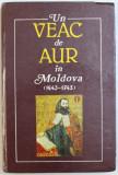 UN VEAC DE AUR IN MOLDOVA ( 1643 - 1743) , CONTRIBUTII LA STUDIUL CULTURII SI LITERATURII ROMANE VECHI , coordonator VIRGIL CANDEA , 1996