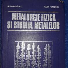 Metalurgie fizica si studiul metalelor - Bucuresti 1981