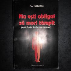 C. TURTURICA - NU ESTI OBLIGAT SA MORI TAMPIT (MARTURIA INFORMATORULUI) autograf