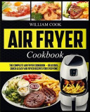Air Fryer Cookbook: The Complete Air Fryer Cookbook