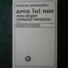 NICOLAE MANOLESCU - ARCA LUI NOE. ESEU DESPRE ROMANUL ROMANESC volumul 1