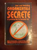 ORGANIZATIILE SECRETE SI PUTEREA LOR IN SEC XX-JAN VAN HELSING-R6C