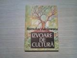 IZVOARE DE CULTURA - Romulus Vulcanescu - Editura Sport Turism, 1988, 207 p., Alta editura