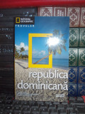 REPUBLICA DOMINICANA * GHID , NATIONAL GEOGRAPHIC TRAVELER , 2010