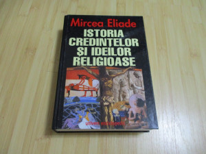MIRCEA ELIADE--ISTORIA CREDINTELOR SI IDEILOR RELIGIOASE - 2000