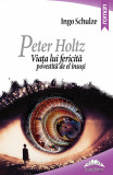 Peter Holtz. Viata lui fericita povestita de el insusi | Ingo Schulze