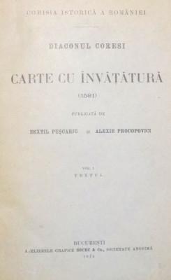 DIACONUL CORESI, CARTE CU INVATATURA, volumul 1 ,TEXTUL ,SEXTIL PUSCARIU SI ALEXIE PROCOPOVICI, Bucuresti 1914 foto