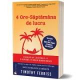 4 Ore. Saptamana de lucru - Timothy Ferriss