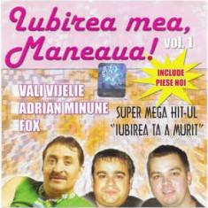 CD Iubirea Mea Maneaua! Vol.1, original: Adrian Minune, Vali Vijelie, Fox