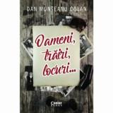 Oameni, trairi, locuri.../Dan Munteanu Colan