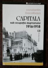 CAPITALA SUB OCUPATIA DUSMANULUI 1916-1918 - CONSTANTIN BACALBASA foto