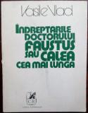 VASILE VLAD: INDREPTARILE DOCTORULUI FAUSTUS SAU CALEA CEA MAI LUNGA/1978/710 ex