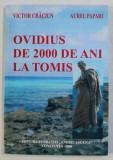 OVIDIUS DE 2000 DE ANI LA TOMIS de VICTOR CRACIUN , AUREL PAPARI , 2008 DEDICATIE*