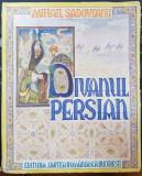 MIHAIL SADOVEANU, DIVANUL PERSIAN , ILUSTRATII DE PICTORUL AUREL BORDENACHE, BUCURESTI 1940