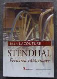 Jean Lacouture - Stendhal: fericirea rătăcitoare
