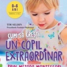 Cum să crești un copil extraordinar. Metoda Montessori
