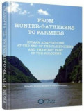 From hunter - gatherers to farmers. Human adaptations at the end of the pleistocene and the first part of the holocene/Monica Margarit, Adina Boronean, Cetatea de Scaun