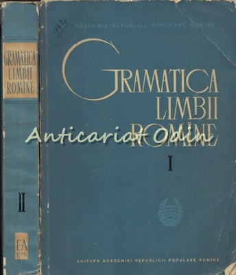 Gramatica Limbii Romane I, II - Al. Graur, Mioara Avram