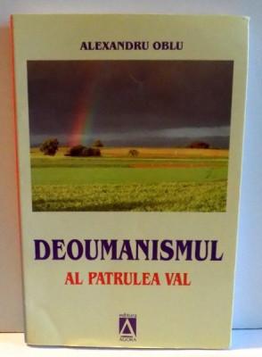 DEOUMANISMUL AL PATRULEA VAL de ALEXANDRU OBLU , 2011 , DEDICATIE * foto