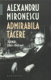 AS - MIRONESCU ALEXANDRU - ADMIRABILA TACERE, JURNAL 1968-1969