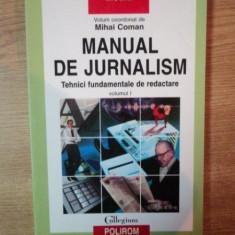 MANUAL DE JURNALISM , TEHNICI FUNDAMENTALE DE REDACTARE , VOL. I de MIHAI COMAN , 2000