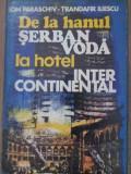 DE LA HANUL SERBAN VODA LA HOTEL INTER CONTINENTAL-ION PARASCHIV T. ILIESCU