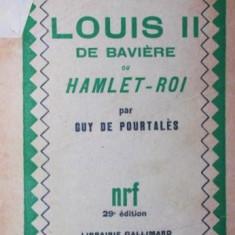 LOUIS II DE BAVIERE OU HAMLET - ROI - GUY DE POURTALES