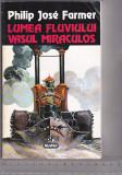 bnk ant Philip Jose Farmer - Lumea fluviului - Vasul miraculos ( SF )