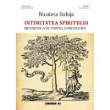 Intimitatea spiritului - Metafizica in timpul confesiunii - Nicoleta Dabija