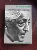 LE CHANGEMENT CREATEUR - KRISHNAMURTI (CARTE IN LIMBA FRANCEZA)