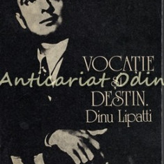 Vocatie Si Destin. Dinu Lipatti - Carmen Pasculescu-Florian