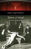 Teatru si ritual - Scrieri esentiale/Jerzy Grotowski