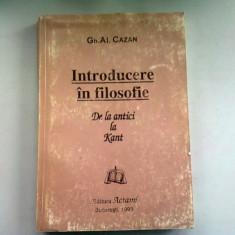 INTRODUCERE IN FILOSOFIE. DE LA ANTICI LA KANT - GH.AL. CAZAN