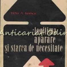 Legitima Aparare Si Starea De Necesitate - Victor A. Ionescu